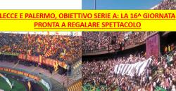 Serie B, 16^ giornata: Lecce e Palermo, è il momento della v